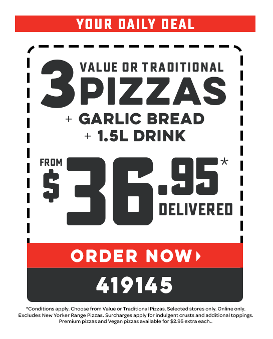 3 Pizzas +  Garlic Bread & 1.25L Drink Choose from: Value or Traditional Pizzas from $36.95* Delivered. Voucher code: 419145. *Conditions apply. Selected stores only. Online only. Extra for additional toppings. $2.95 extra for Premium & Vegan Pizzas. Valid today only.